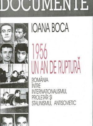 1956 – un an de ruptură. România între internaţionalismul proletar şi stalinismul antisovietic