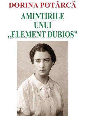 """Amintirile unui """"element dubios"""""""