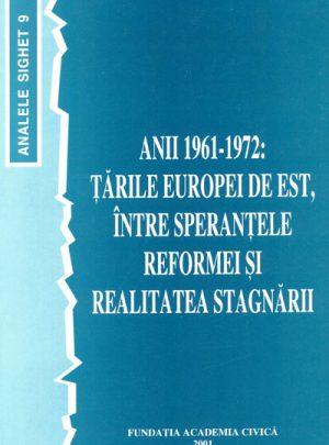 Anii 1961-1972 – Ţările Europei de Est între speranţele reformei şi realitatea stagnării