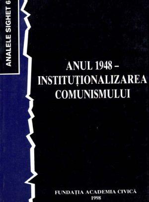 Anul 1948 – instituţionalizarea comunismului