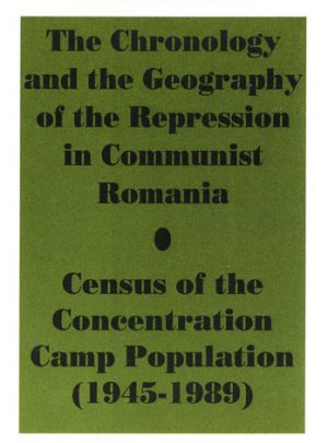 The Chronology and the Geography of the Repression in Communist Romania. Census of the Concentration Camp Population (1945-1989)