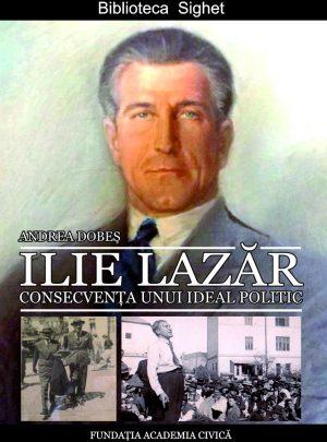 Ilie Lazăr. Consecvența unui ideal politic