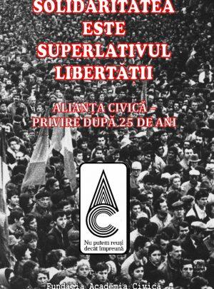 Solidaritatea este superlativul libertății. Alianța Civică – privire după 25 de ani