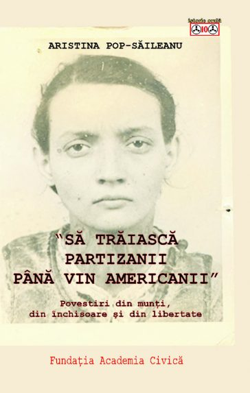 """Aristina Pop Săileanu, """"Să trăiască partizanii până vin americanii!"""""""