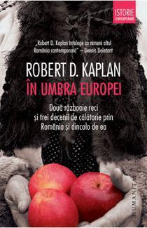 O lectură captivantă: Robert D. Kaplan, În umbra Europei