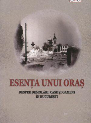 Esența unui oraș. Despre demolări, case și oameni în București