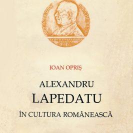 O nouă carte disponibilă în biblioteca online a Memorialului Sighet: Ioan Opriș, Alexandru Lapedatu în cultura românească