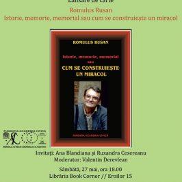 Cartea Istorie, memorie, memorial sau cum se construieşte un miracol de Romulus Rusan, lansată la Cluj