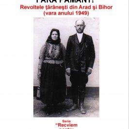 O nouă apariție editorială: Nu poate trăi țăranu' fără pământ. Revoltele țăranești din Arad și Bihor (vara anului 1949)