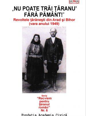 Nu poate trăi țăranu' fără pământ. Revoltele țăranești din Arad și Bihor (vara anului 1949)