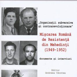 """O nouă carte publicată de Centrul internaţional de studii asupra comunismului: """"Organizații subversive și contrarevoluționare"""". Mișcarea Română de Rezistență din Mehedinți (1949-1952)"""