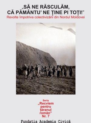 """""""Să ne răsculăm, că pământu' ne ține pi toți"""" Revolte împotriva colectivizării din Nordul Moldovei"""